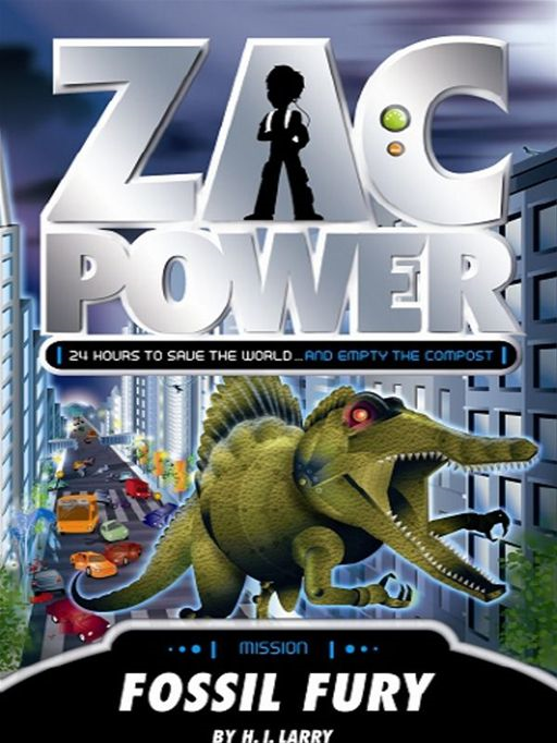 Zac Power: Fossil Fury By: H. I. Larry