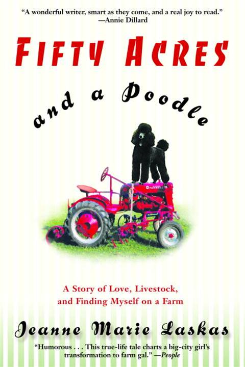 Fifty Acres and a Poodle By: Jeanne Marie Laskas