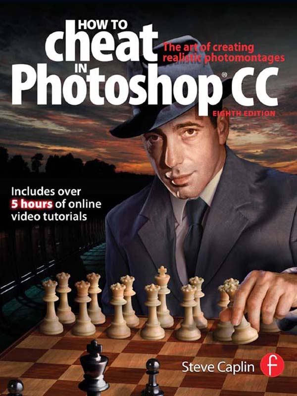 How to Cheat in Photoshop CSX 8e The art of creating realistic photomontages