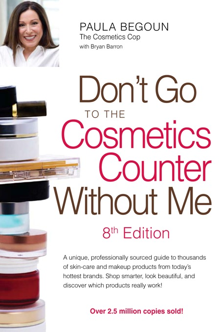 Don't Go to the Cosmetics Counter Without Me: A unique, professionally sourced guide to thousands of skin-care and makeup products from today's hottest brands. Shop smarter, look beautiful, and discover which products really work! By: Bryan Barron,Paula Begoun