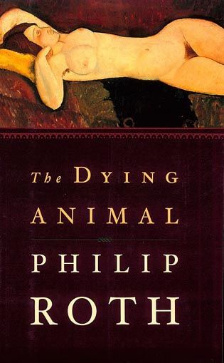 The Dying Animal By: Philip Roth