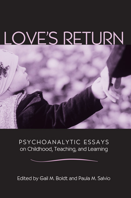 Love's Return Psychoanalytic Essays on Childhood,  Teaching,  and Learning