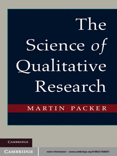 The Science of Qualitative Research By: Martin Packer