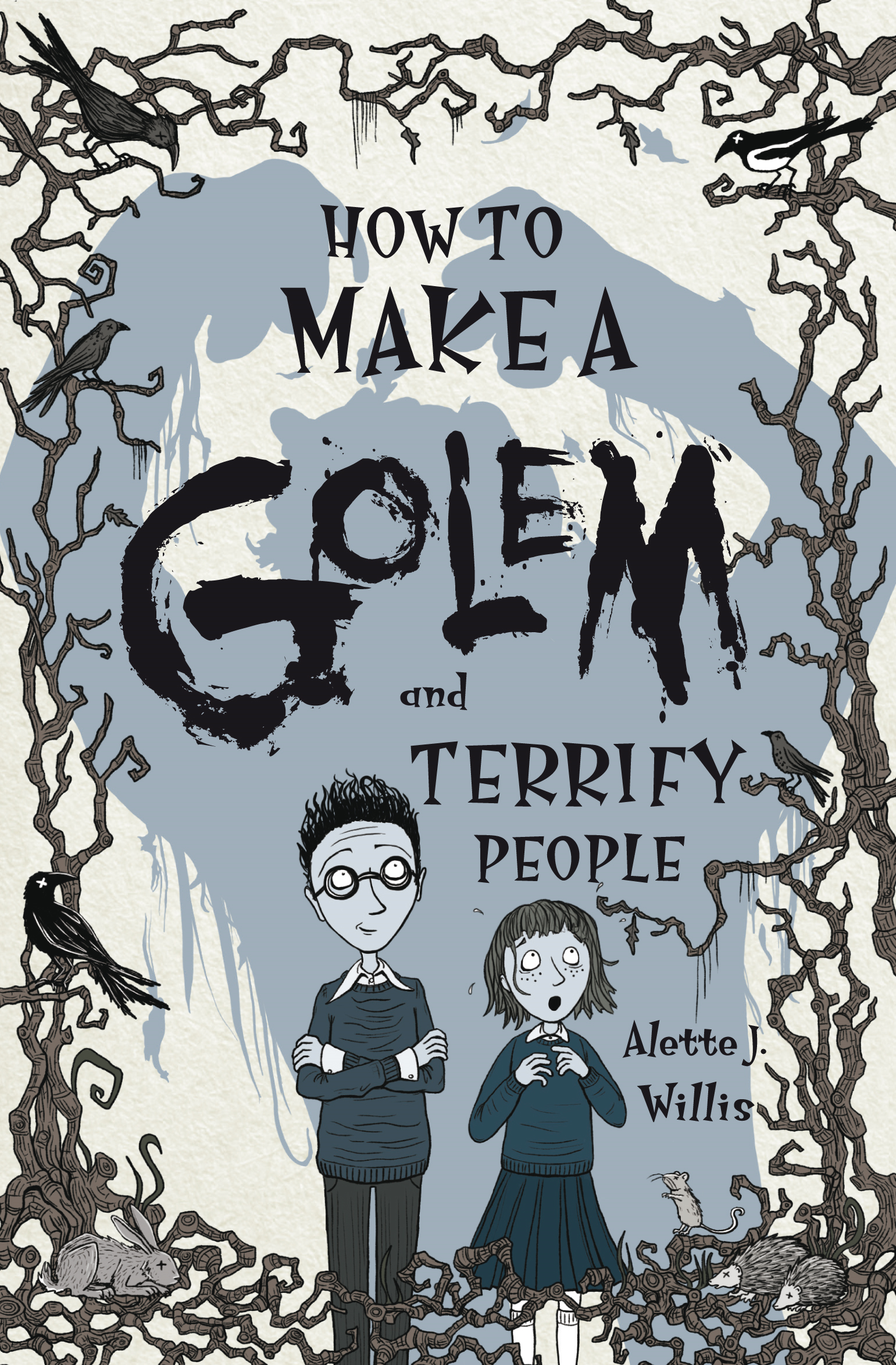 How to Make a Golem (and Terrify People) By: Alette Willis