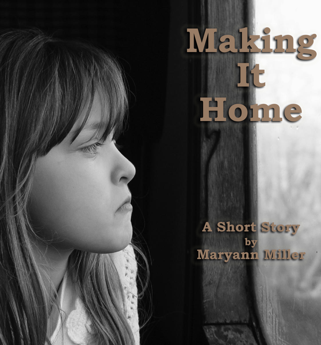 Making it Home By: Maryann Miller