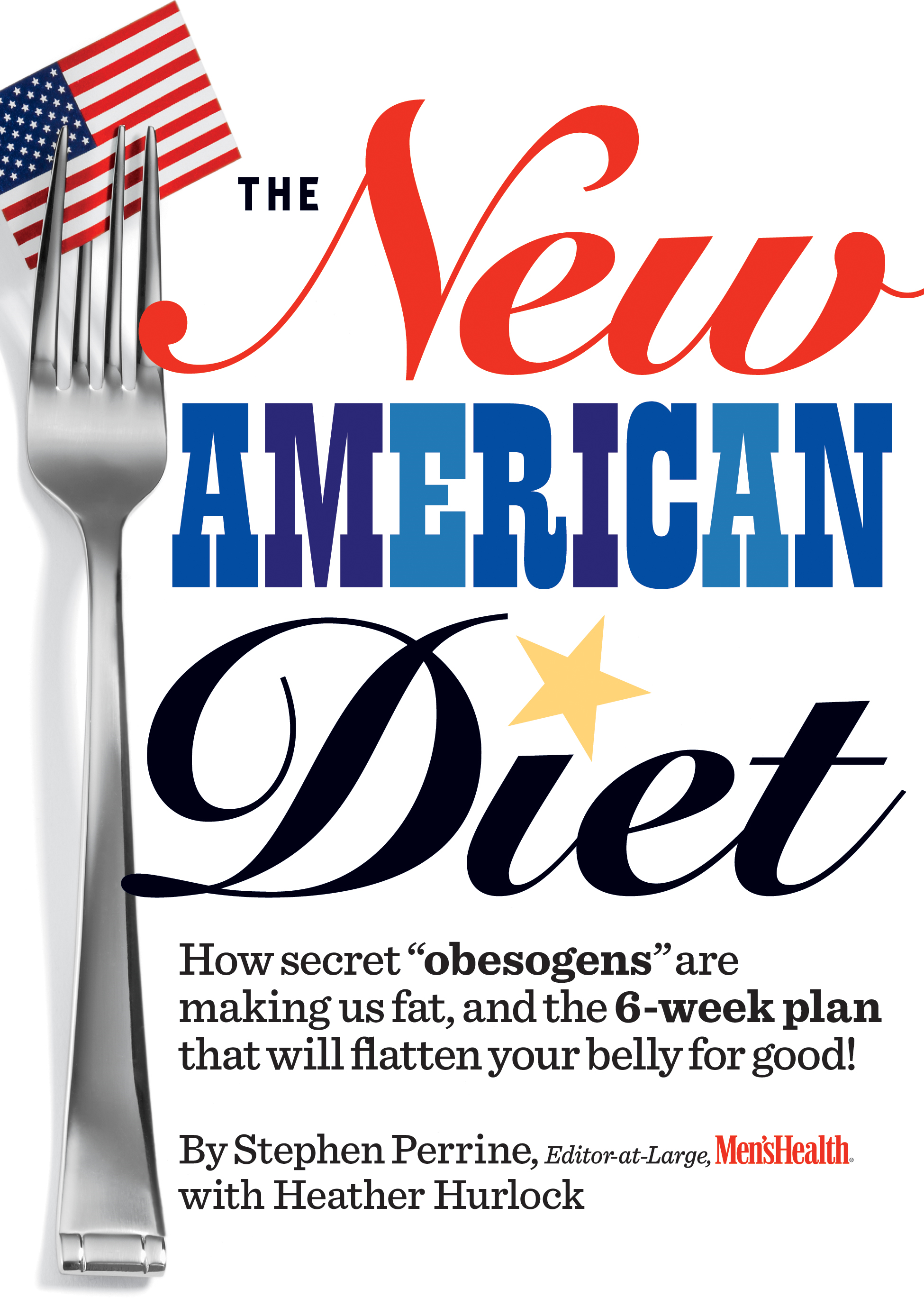 "The New American Diet: How secret ""obesogens"" are making us fat, and the 6-week plan that will flatten your belly for good!"