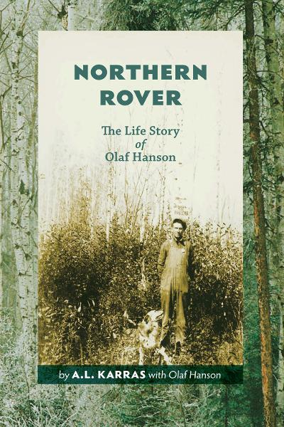 Northern Rover: The Life Story of Olaf Hanson By: A.L. Karras,Olaf Hanson