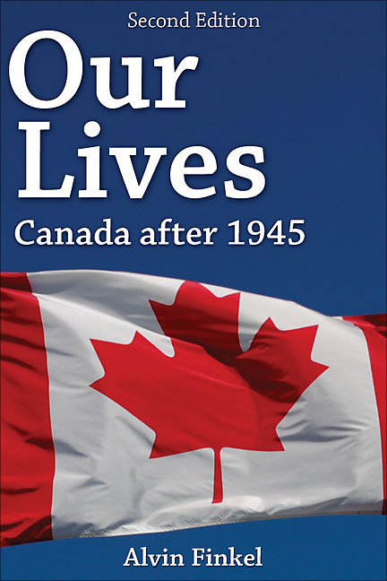 Our Lives: Canada after 1945 By: Alvin Finkel