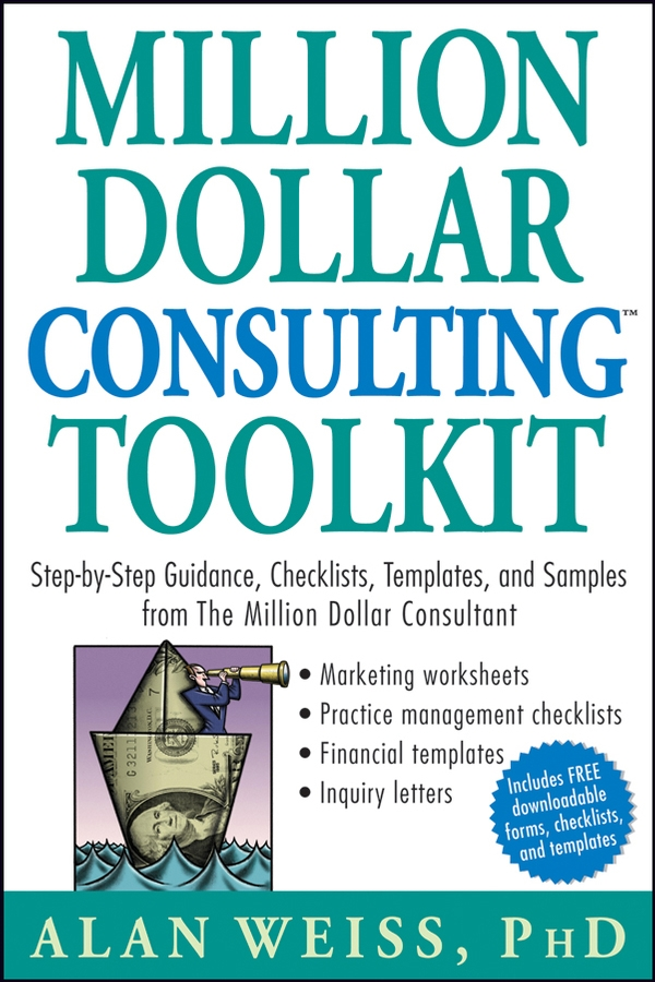 Million Dollar Consulting Toolkit By: Alan Weiss