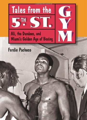 Tales from the 5th Street Gym: Ali, the Dundees, and Miami's Golden Age of Boxing By: Ferdie Pacheco