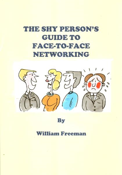 The Shy Person's Guide to Face-To-Face Networking By: William Freeman
