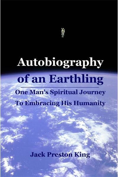 Autobiography of an Earthling: One Man's Spiritual Journey To Embracing His Humanity