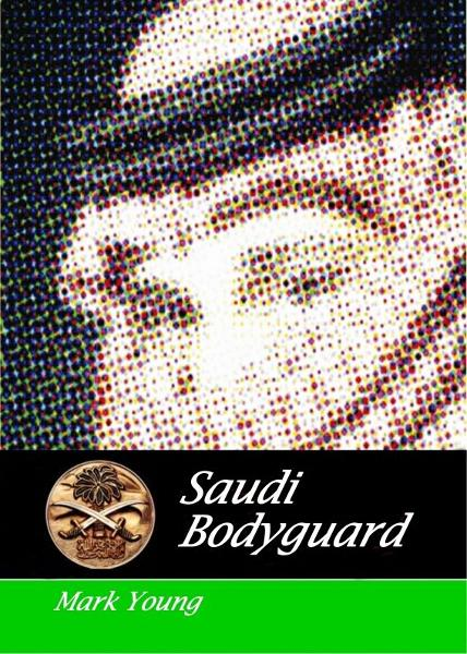 Saudi Bodyguard By: Mark Young