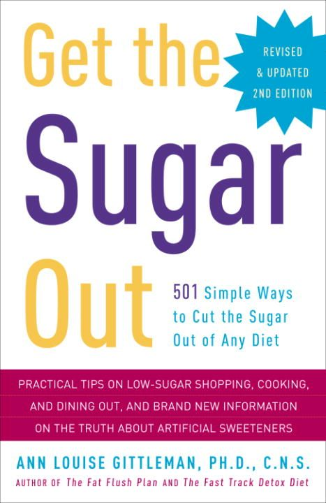 Get the Sugar Out, Revised and Updated 2nd Edition By: Ann Louise Gittleman, PH.D., CNS