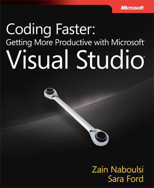 Coding Faster: Getting More Productive with Microsoft Visual Studio By: Sara Ford,Zain Naboulsi