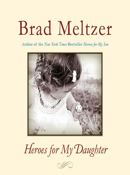 Heroes for My Daughter By: Brad Meltzer