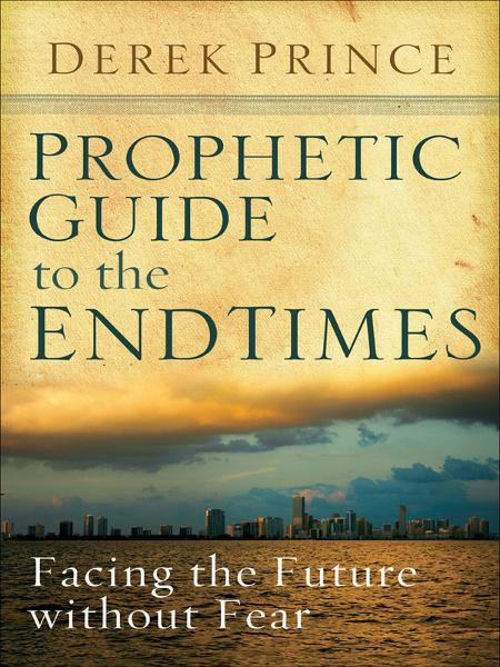 Prophetic Guide to the End Times By: Derek Prince