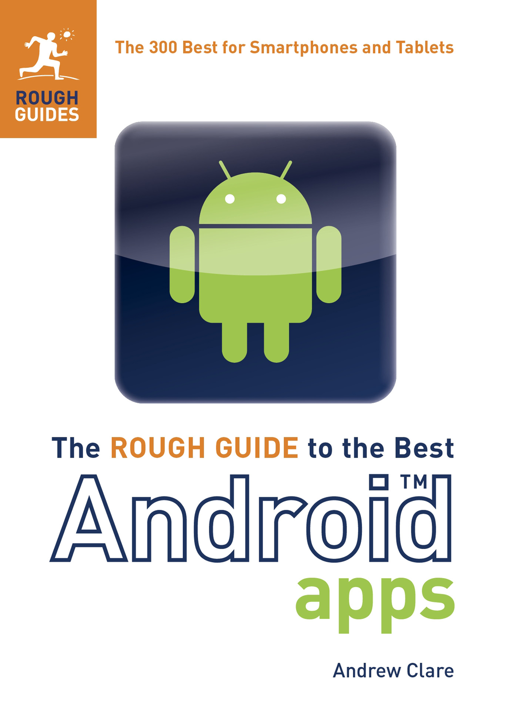 The Rough Guide to the Best Android Apps: The 400 Best for Smartphones and Tablets By: Andrew Clare