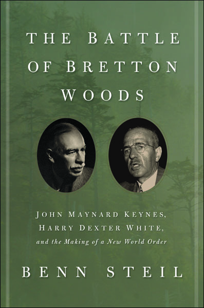 The Battle of Bretton Woods By: Benn Steil