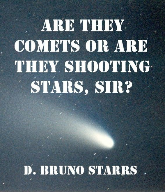 Are They Comets Or Are They Shooting Stars, Sir?