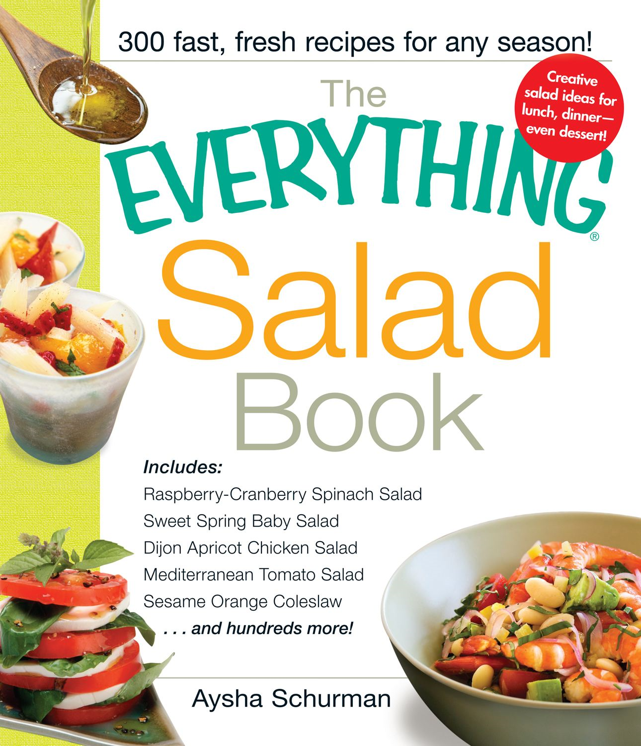 The Everything Salad Book: Includes Raspberry-Cranberry Spinich Salad, Sweet Spring Baby Salad, Dijon Apricot Chicken Salad, Mediterranean Tomato Salad, Sesame Orange Coleslaw By: Aysha Schurman