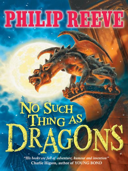 No Such Things as Dragons By: Philip Reeve