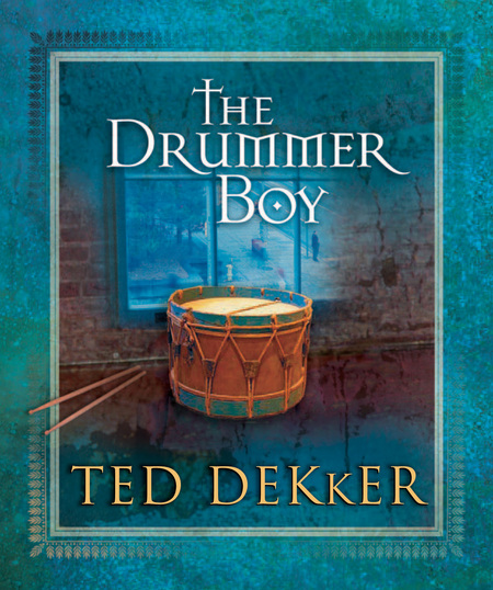 The Drummer Boy By: Ted Dekker