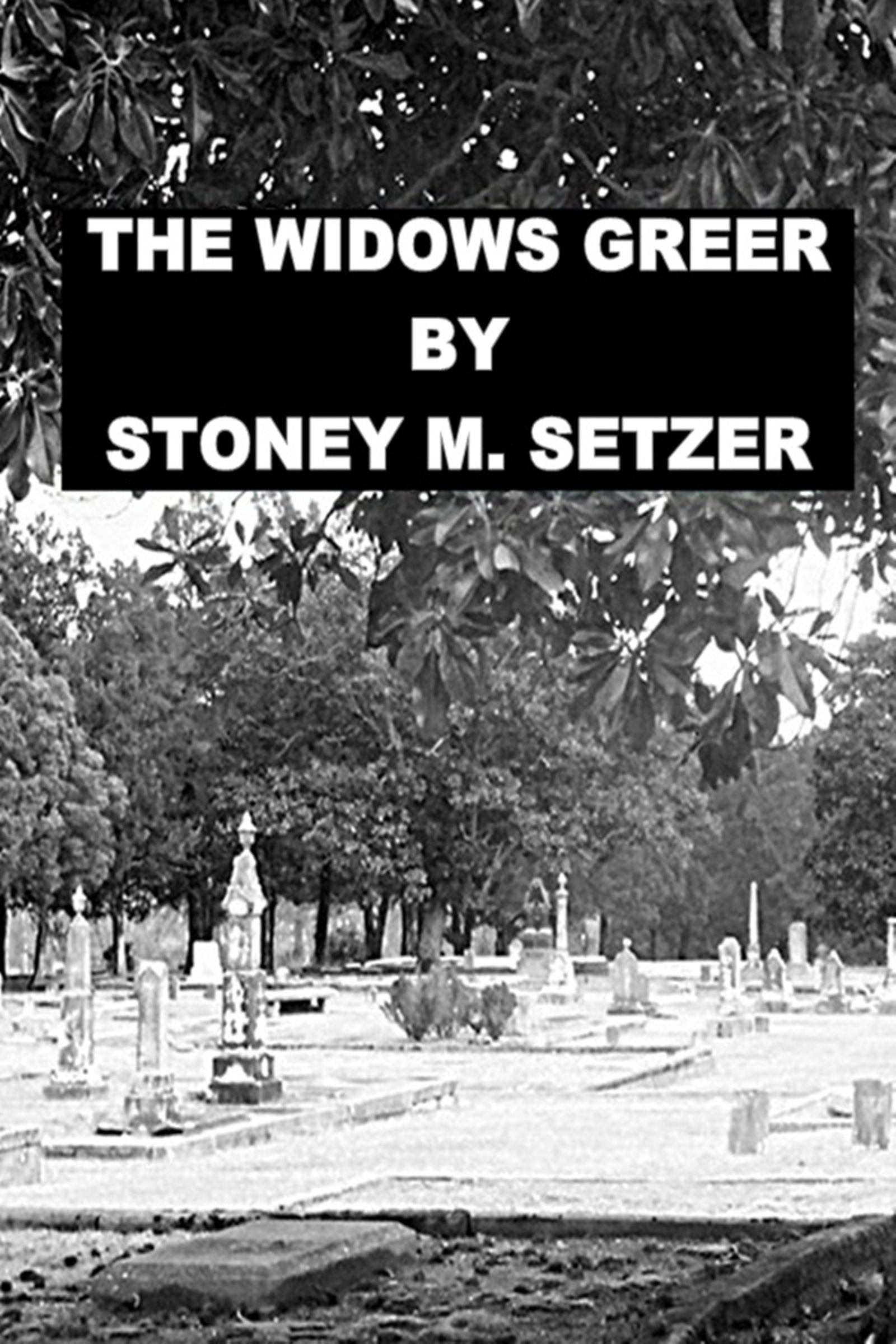 The Widows Greer By: Stoney M. Setzer