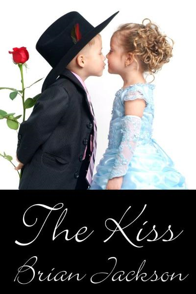 The Kiss By: Brian Jackson