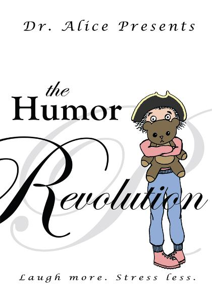 The Humor Revolution By: dr. alice
