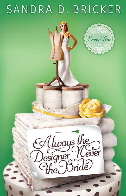Always the Designer, Never the Bride By: Sandra D. Bricker