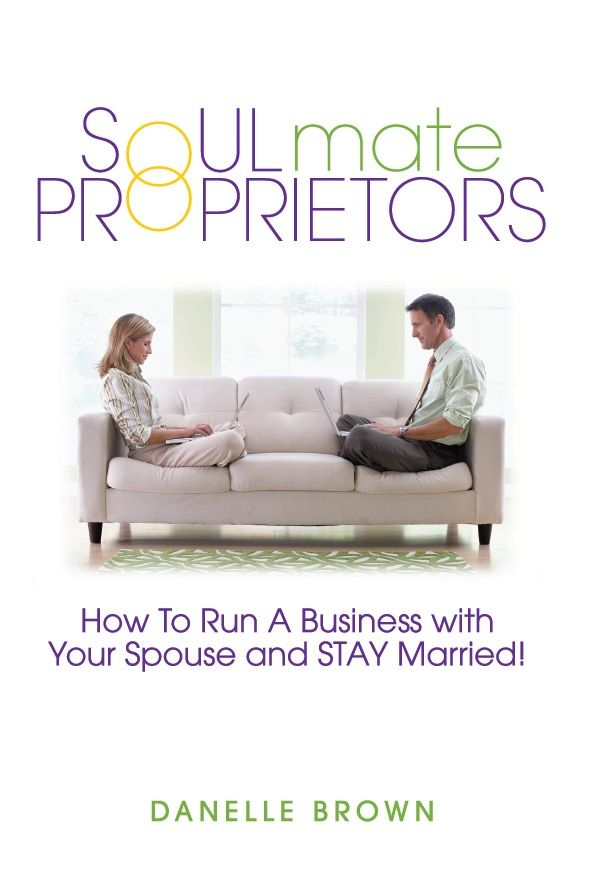 Soulmate Proprietors - How To Run A Business With Your Spouse And STAY Married