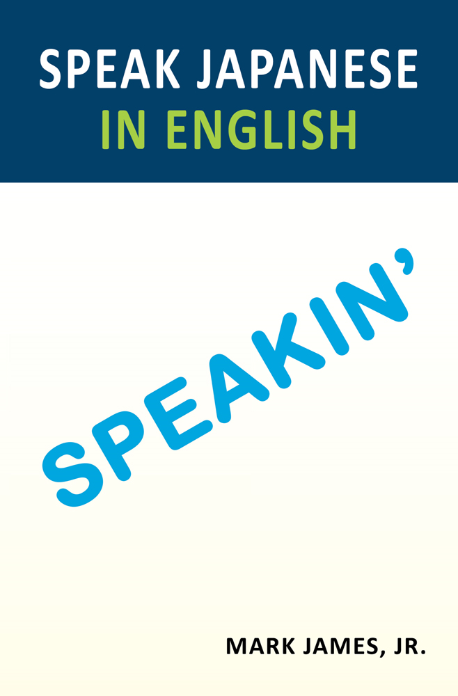 Speak Japanese In English By: Jr. Mark James