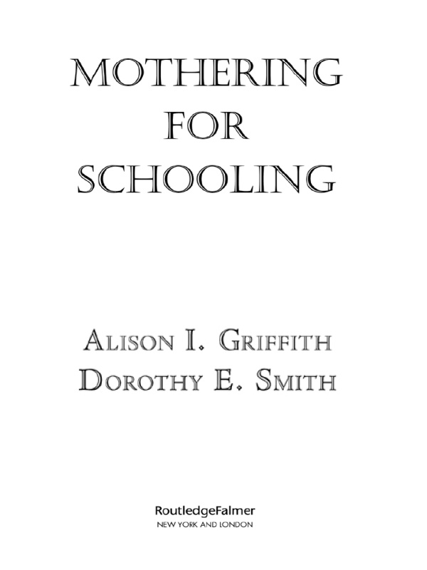 Mothering for Schooling By: Alison Griffith,Dorothy Smith