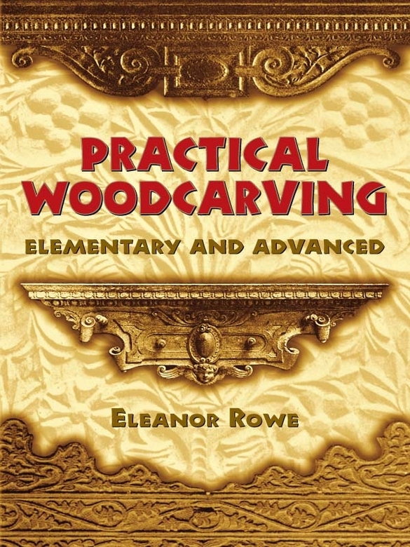 Practical Woodcarving: Elementary and Advanced By: Eleanor Rowe