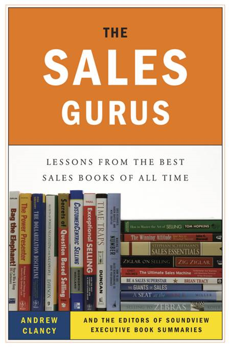 The Sales Gurus By: Andrew Clancy,The Editors at Soundview Executive Book