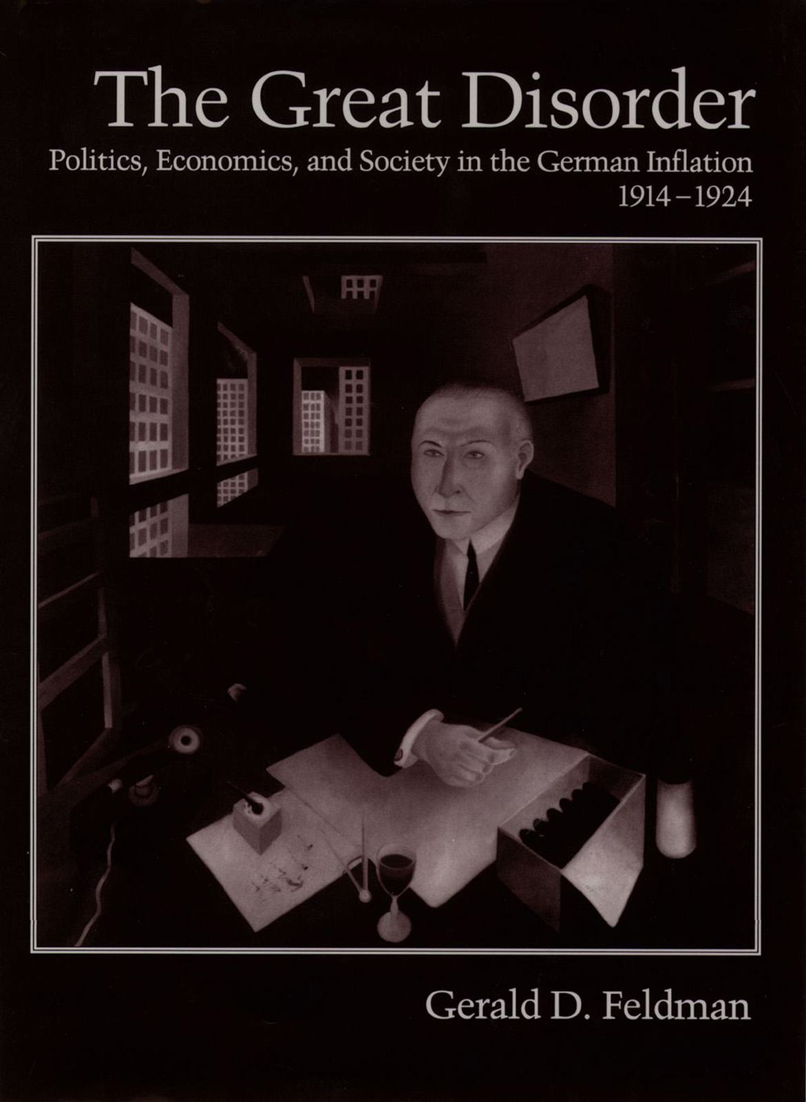 The Great Disorder:Politics, Economics, and Society in the German Inflation, 1914-1924