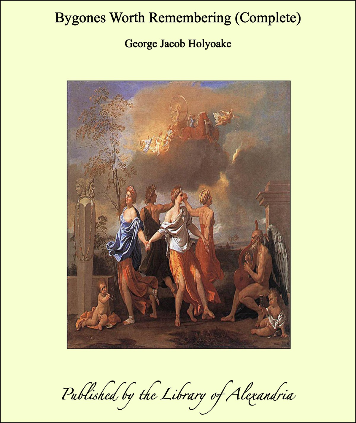 George Jacob Holyoake - Bygones Worth Remembering (Complete)