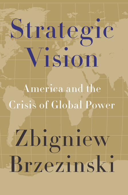 Strategic Vision: America and the Crisis of Global Power By: Zbigniew Brzezinski