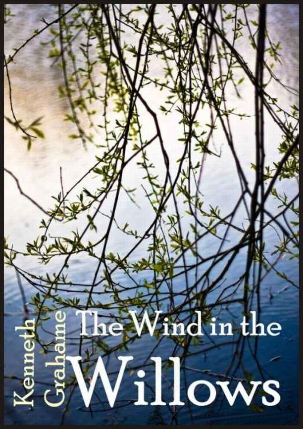 The Wind in the Willows By: Kenneth Grahame