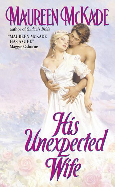 His Unexpected Wife By: Maureen McKade