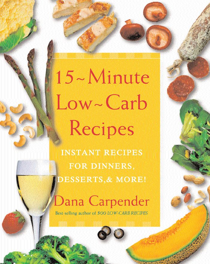 15 Minute Low-Carb Recipes: Instant Recipes for Dinners, Desserts, and More! By: Dana Carpender