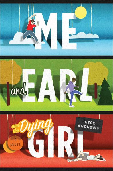 Me and Earl and the Dying Girl By: Jesse Andrews