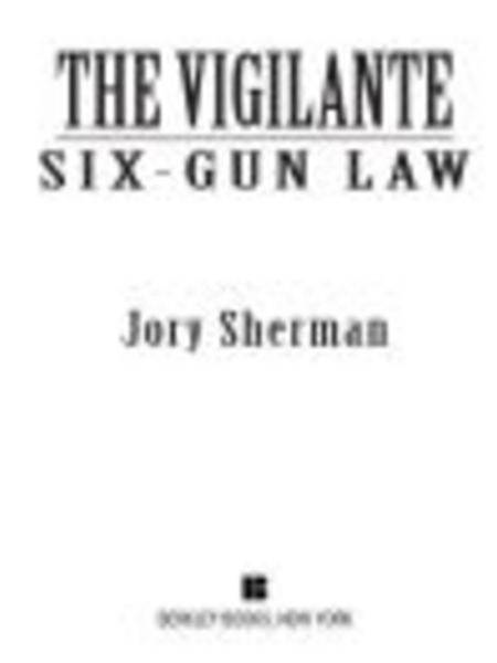 The Vigilante: Six-Gun Law: Six-Gun Law By: Jory Sherman