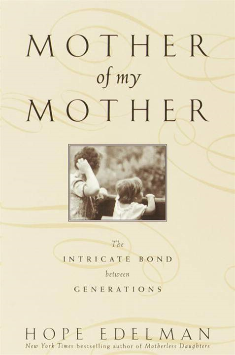 Mother of My Mother By: Hope Edelman