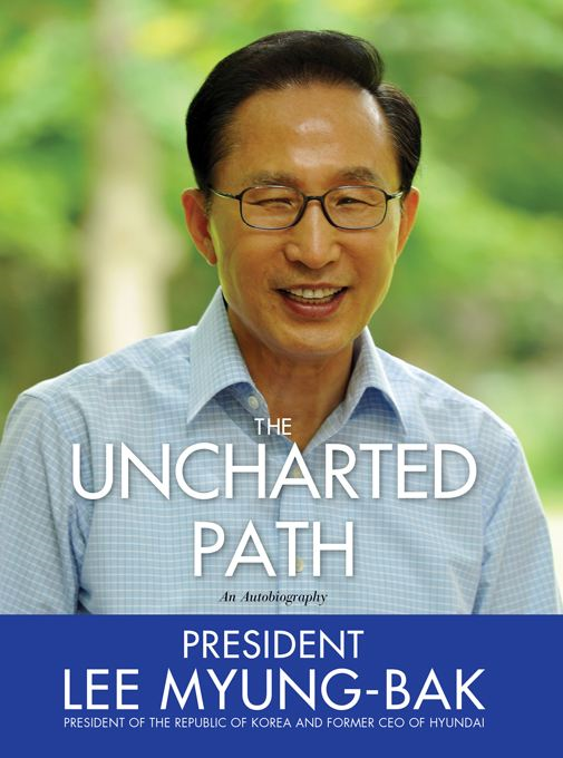 Uncharted Path: The Autobiography of Lee Myung-Bak By: Lee Myung-Bak