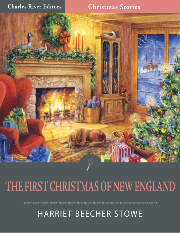 The First Christmas of New England (Illustrated Edition) By: Harriet Beecher Stowe