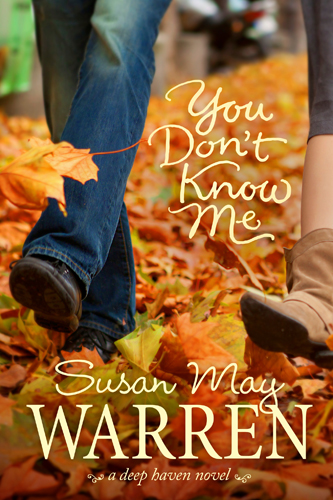 You Don't Know Me By: Susan May Warren