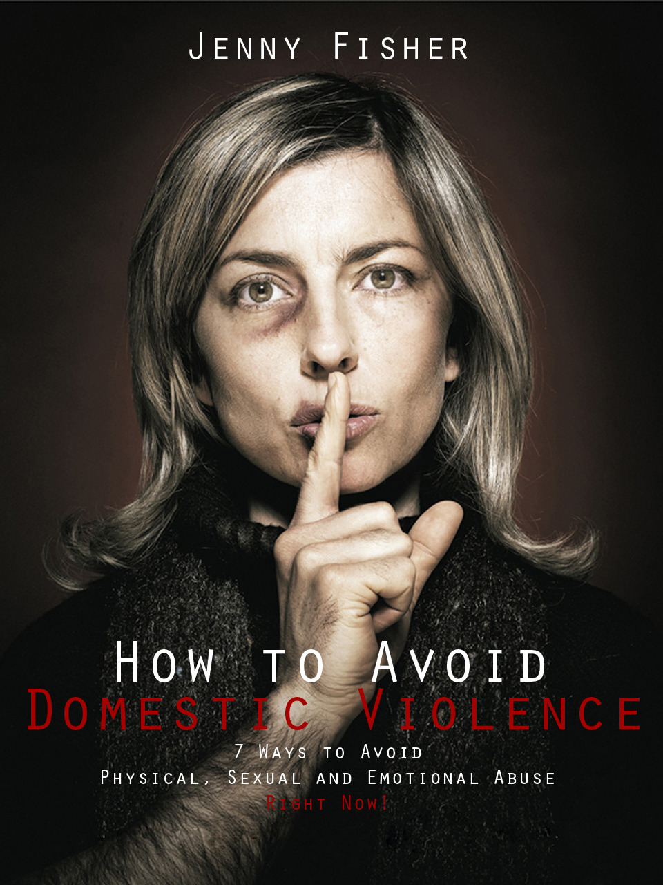 How to Avoid Domestic Violence: 7 Ways to Avoid Physical, Sexual and Emotional Abuse-Right Now!