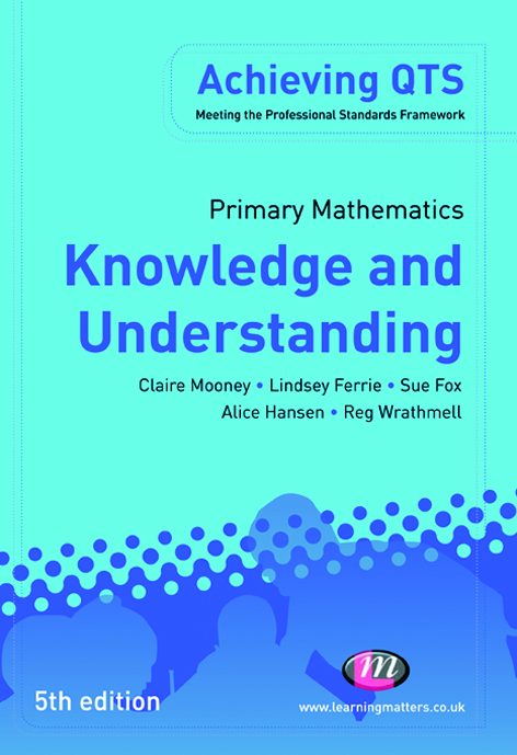 Primary Mathematics: Knowledge and Understanding By: Alice Hansen,Lindsey Ferrie,Mr Reg Wrathmell,Mrs Sue Fox,Ms Claire Mooney